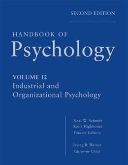 Handbook of Psychology, by Weiner, Volume 12: Industrial and Organizational Psychology 9780470768877
