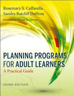 Planning Programs for Adult Learners: A Practical Guide, by Caffarella, 3rd Edition 9780470770375