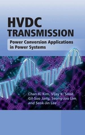 HVDC Transmission: Power Conversion Applications in Power Systems, by Kim 9780470822951