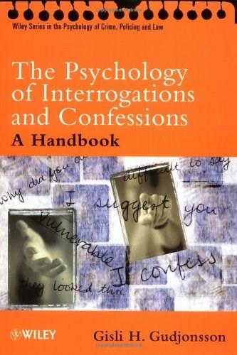 Psychology of Interrogations and Confessions: A Handbook, by Gudjonsson 9780470844618
