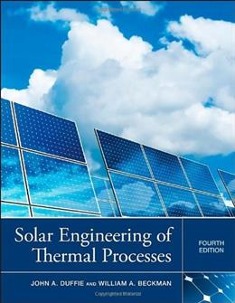 Solar Engineering of Thermal Processes, by Duffie, 4th Edition 9780470873663