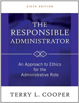 Responsible Administrator: An Approach to Ethics for the Administrative Role, by Cooper, 6th Edition 9780470873946