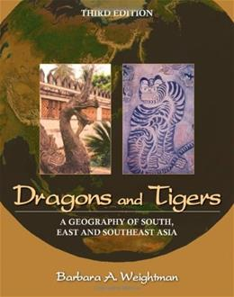 Dragons and Tigers: A Geography of South, East, and Southeast Asia, by Weightman, 3rd Edition 9780470876282