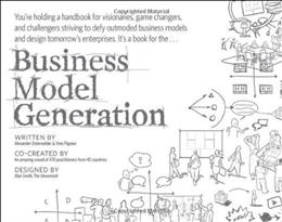 Business Model Generation: A Handbook for Visionaries, Game Changers, and Challengers 1st 9780470876411