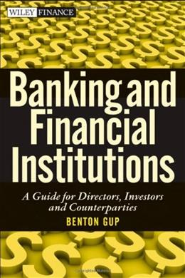 Banking and Financial Institutions: A Guide for Directors, Investors, and Borrowers, by Gup 9780470879474