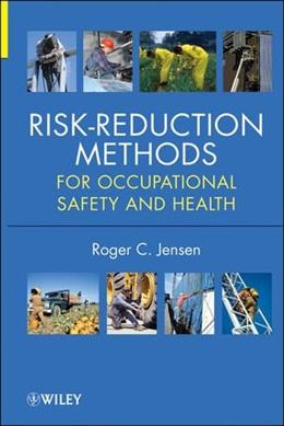 Risk Reduction Methods for Occupational Safety and Health, by Jensen 9780470881415