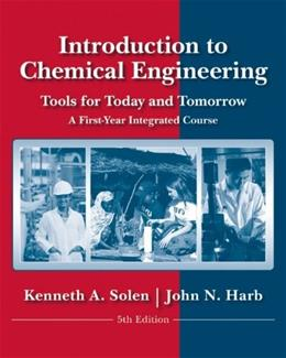Introduction to Chemical Engineering: Tools for Today and Tomorrow, by Solen, 5th Edition 9780470885727