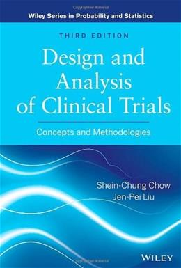 Design and Analysis of Clinical Trials: Concepts and Methodologies, by Chow, 3rd Edition 9780470887653