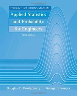 Applied Statistics and Probability for Engineers, by Montgomery, 5th Edition, Student Solutions Manual 9780470888445