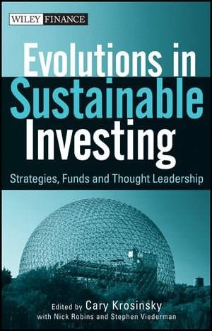 Evolutions in Sustainable Investing: Strategies, Funds and Thought Leadership, by Krosinsky 9780470888490