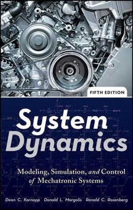 System Dynamics: Modeling, Simulation, and Control of Mechatronic Systems, by Karnopp, 5th Edition 9780470889084