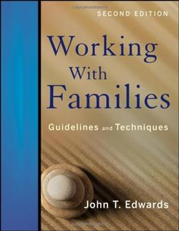 Working With Families: Guidelines and Techniques, by Edwards, 2nd Edition 9780470890479