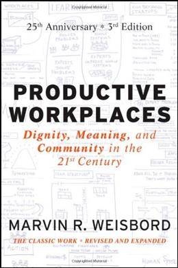 Productive Workplaces: Dignity, Meaning, and Community in the 21st Century, by Weisbord, 3rd Edition 9780470900178