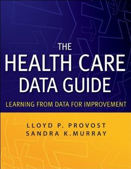 Health Care Data Guide: Learning from Data for Improvement, by Provost, 3rd Edition 9780470902585