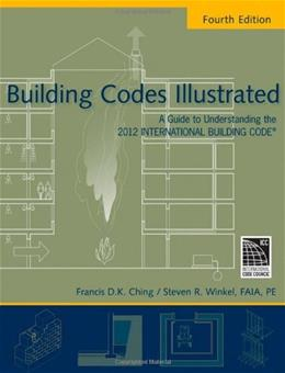 Building Codes Illustrated: A Guide to Understanding the 2012 International Building Code, by Ching, 4th Edition 9780470903575