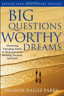 Big Questions, Worthy Dreams: Mentoring Emerging Adults in Their Search for Meaning, Purpose, and Faith, by Parks 9780470903797