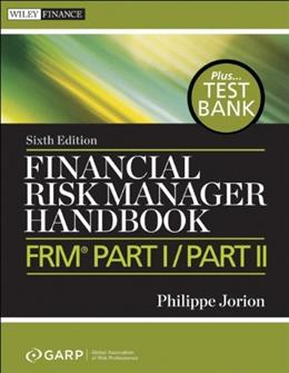 Financial Risk Manager Handbook, + Test Bank: FRM Part I / Part II, by Jorion, 6th Edition 9780470904015