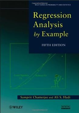 Regression Analysis by Example, by Chatterjee, 5th Edition 9780470905845