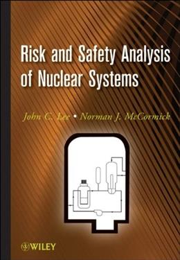 Risk and Safety Analysis of Nuclear Systems, by Lee 9780470907566