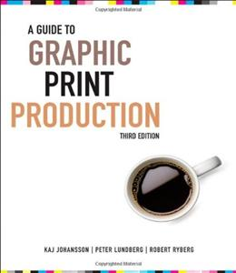 Guide to Graphic Print Production, by Johansson, 3rd Edition 9780470907924