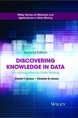 Discovering Knowledge in Data: An Introduction to Data Mining, by Larose, 2nd Edition 9780470908747
