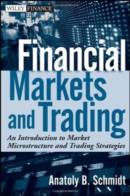 Financial Markets and Trading: An Introduction to Market Microstructure and Trading Strategies, by Schmidt 9780470924129