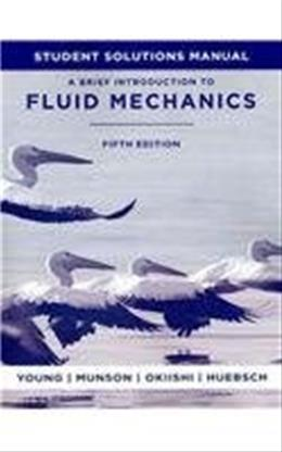 Brief Introduction To Fluid Mechanics, by Young, 5th Edition, Solutions Manual 9780470924518