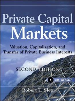 Private Capital Markets: Valuation, Capitalization, and Transfer of Private Business Interests, by Slee, 2nd Edition 9780470928325