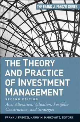 Theory and Practice of Investment Management: Asset Allocation, Valuation, Portfolio Construction, and Strategies, by Fabozzi,, 2nd Edition 9780470929902