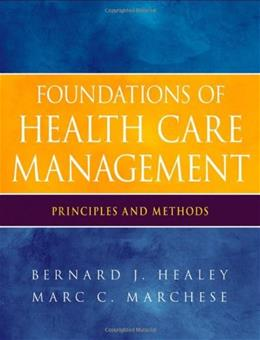 Foundations of Health Care Management: Principles and Methods, by Healey 9780470932124