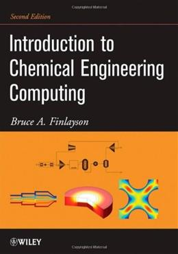 Introduction to Chemical Engineering Computing, by Finlayson, 2nd Edition 9780470932957