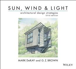Sun, Wind, and Light: Architectural Design Strategies, by Brown, 3rd Edition 9780470945780
