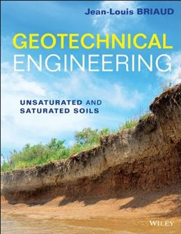 Geotechnical Engineering: Unsaturated and Saturated Soils, by Briaud 9780470948569