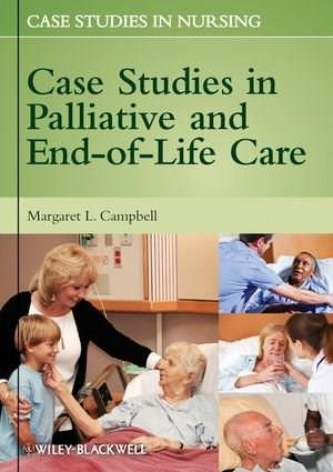 Case Studies in Palliative and End-of-Life Care, by Campbell 9780470958254