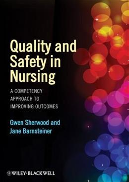 Quality and Safety in Nursing: A Competency Approach to Improving Outcomes, by Sherwood 9780470959589
