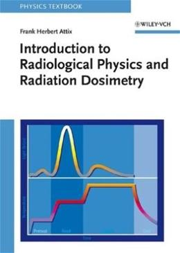 Introduction to Radiological Physics and Radiation Dosimetry, by Attix 9780471011460