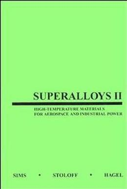 Superalloys II: High Temperature Materials for Aerospace and Industrial Power, by Sims 9780471011477