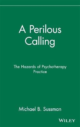 Perilous Calling: The Hazards of Psychotherapy Practice, by Sussman 9780471056577