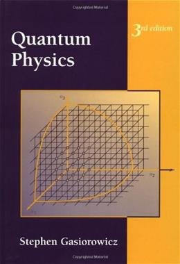 Quantum Physics, by Gasiorowicz, 3rd Edition 9780471057000