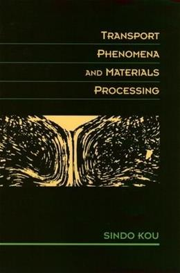 Transport Phenomena and Materials Processing, by Kou 9780471076674