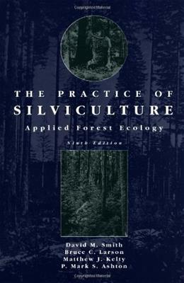 Practice of Silviculture: Applied Forest Ecology, by Smith, 9th Edition 9780471109419