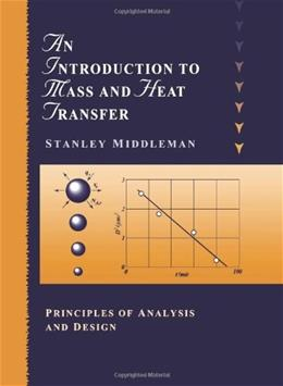 Introduction to Mass and Heat Transfer: Principles of Analysis and Design, by Middleman 9780471111764