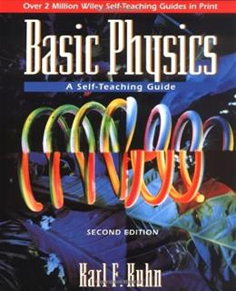 Basic Physics: A Self Teaching Guide, by Kuhn, 2nd Edition 9780471134473