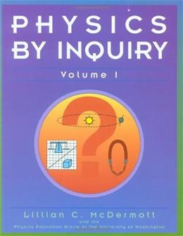 Physics by Inquiry: An Introduction to Physics and the Physical Sciences, by McDermott, Volume 1 9780471144403