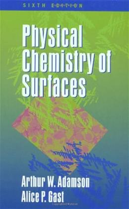 Physical Chemistry of Surfaces, by Adamson, 6th Edition 9780471148739