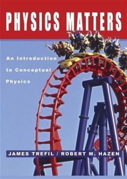 Physics Matters: An Introduction to Conceptual Physics, by Trefil 9780471150589
