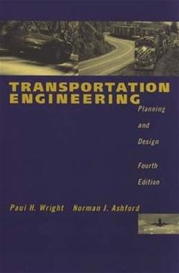Transportation Engineering: Planning and Design, by Wright, 4th Edition 9780471173960