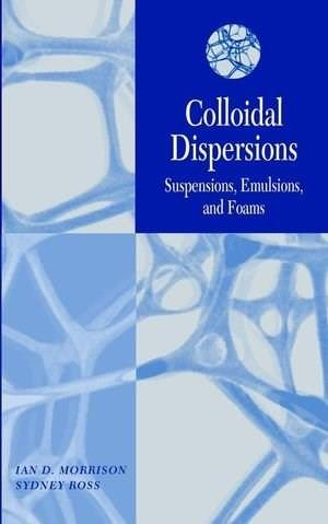 Colloidal Dispersions: Suspensions, Emulsions, and Foams, by Ross 9780471176251