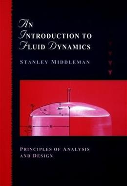 Introduction to Fluid Dynamics: Principles of Analysis and Design, by Middleman 9780471182092