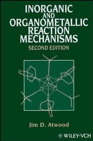 Inorganic and Organometallic Reaction Mechanisms, by Atwood, 2nd Edition 9780471188971